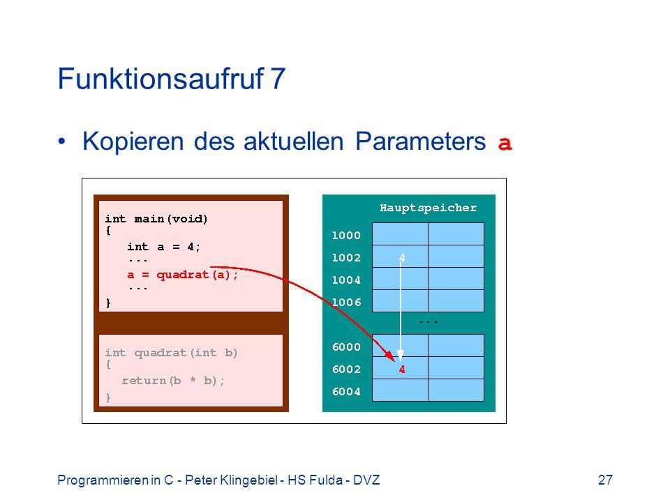 Programmieren in C - Peter Klingebiel - HS Fulda - DVZ27 Funktionsaufruf 7 Kopieren des aktuellen Parameters a