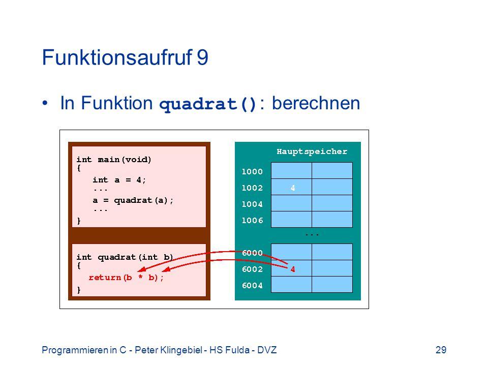 Programmieren in C - Peter Klingebiel - HS Fulda - DVZ29 Funktionsaufruf 9 In Funktion quadrat() : berechnen