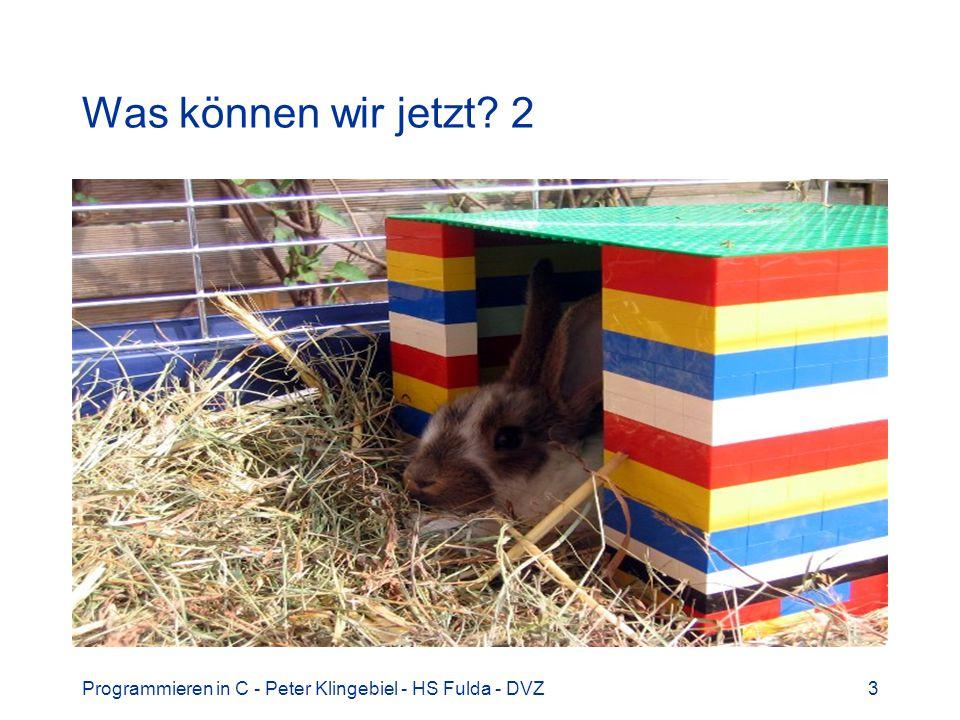 Programmieren in C - Peter Klingebiel - HS Fulda - DVZ3 Was können wir jetzt? 2