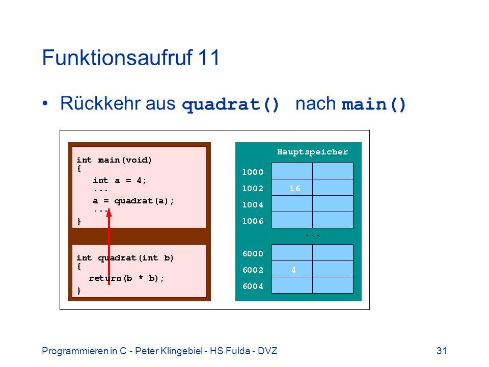 Programmieren in C - Peter Klingebiel - HS Fulda - DVZ31 Funktionsaufruf 11 Rückkehr aus quadrat() nach main()