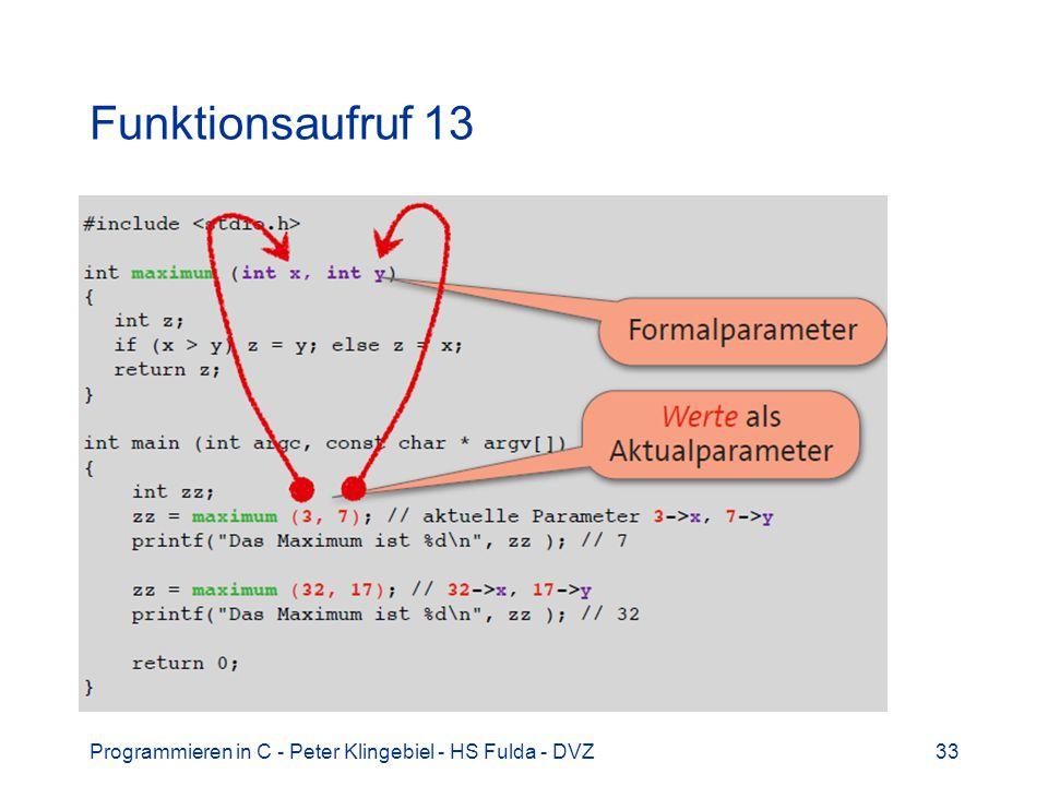 Programmieren in C - Peter Klingebiel - HS Fulda - DVZ33 Funktionsaufruf 13
