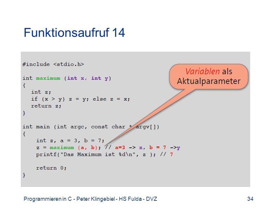 Programmieren in C - Peter Klingebiel - HS Fulda - DVZ34 Funktionsaufruf 14