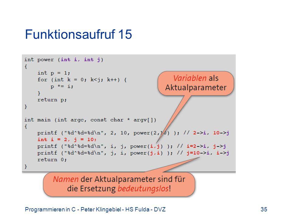 Programmieren in C - Peter Klingebiel - HS Fulda - DVZ35 Funktionsaufruf 15