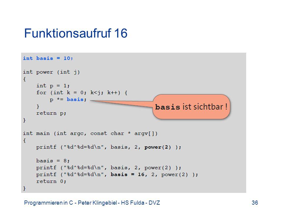 Programmieren in C - Peter Klingebiel - HS Fulda - DVZ36 Funktionsaufruf 16