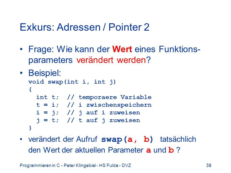 Programmieren in C - Peter Klingebiel - HS Fulda - DVZ38 Exkurs: Adressen / Pointer 2 Frage: Wie kann der Wert eines Funktions- parameters verändert werden.
