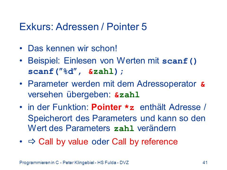 Programmieren in C - Peter Klingebiel - HS Fulda - DVZ41 Exkurs: Adressen / Pointer 5 Das kennen wir schon! Beispiel: Einlesen von Werten mit scanf()