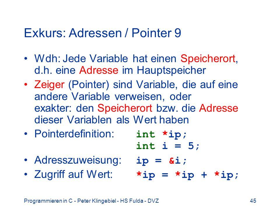 Programmieren in C - Peter Klingebiel - HS Fulda - DVZ45 Exkurs: Adressen / Pointer 9 Wdh: Jede Variable hat einen Speicherort, d.h. eine Adresse im H