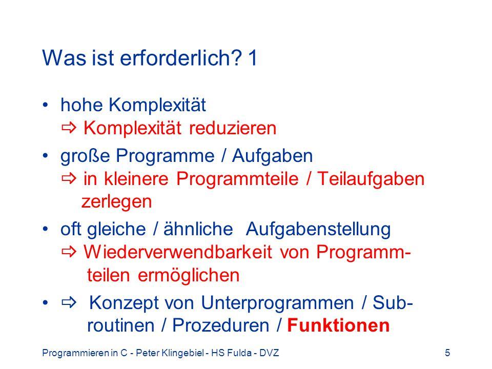 Programmieren in C - Peter Klingebiel - HS Fulda - DVZ5 Was ist erforderlich? 1 hohe Komplexität Komplexität reduzieren große Programme / Aufgaben in