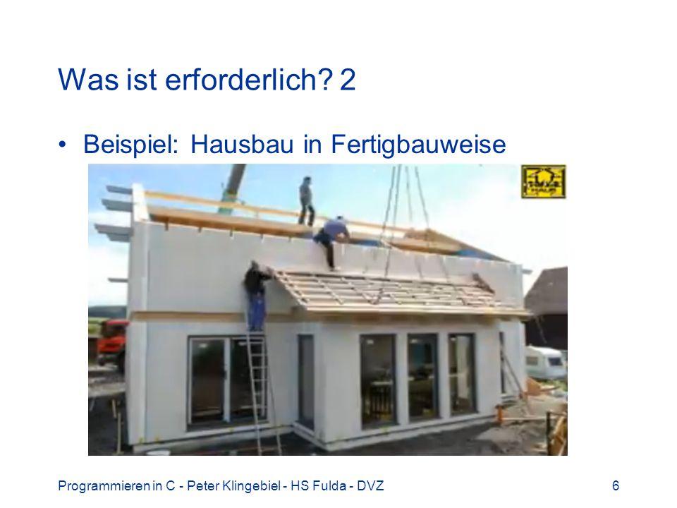 Programmieren in C - Peter Klingebiel - HS Fulda - DVZ6 Was ist erforderlich? 2 Beispiel: Hausbau in Fertigbauweise