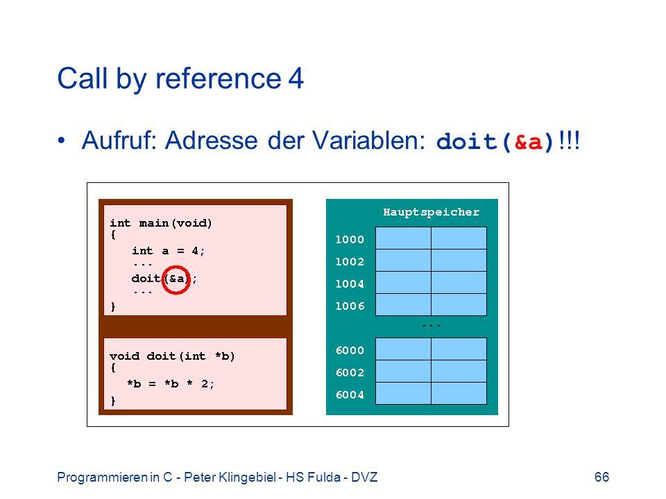 Programmieren in C - Peter Klingebiel - HS Fulda - DVZ66 Call by reference 4 Aufruf: Adresse der Variablen: doit(&a) !!!