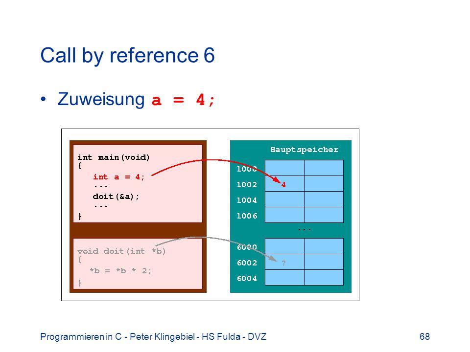 Programmieren in C - Peter Klingebiel - HS Fulda - DVZ68 Call by reference 6 Zuweisung a = 4;