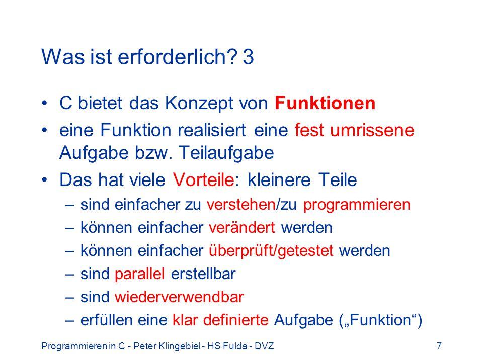 Programmieren in C - Peter Klingebiel - HS Fulda - DVZ7 Was ist erforderlich? 3 C bietet das Konzept von Funktionen eine Funktion realisiert eine fest
