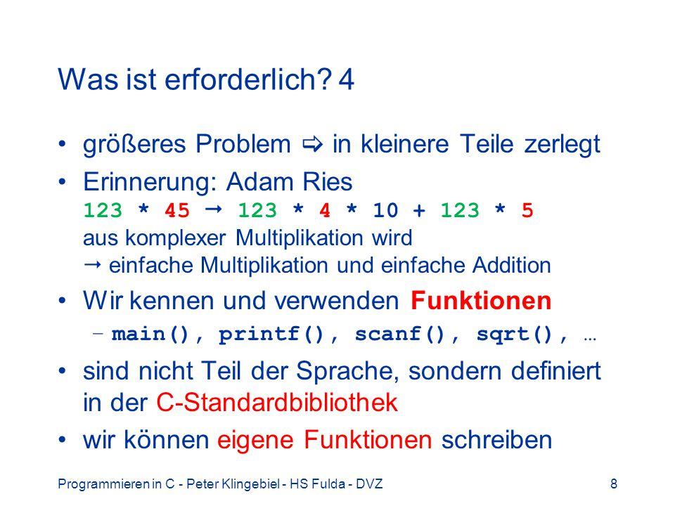 Programmieren in C - Peter Klingebiel - HS Fulda - DVZ8 Was ist erforderlich? 4 größeres Problem in kleinere Teile zerlegt Erinnerung: Adam Ries 123 *