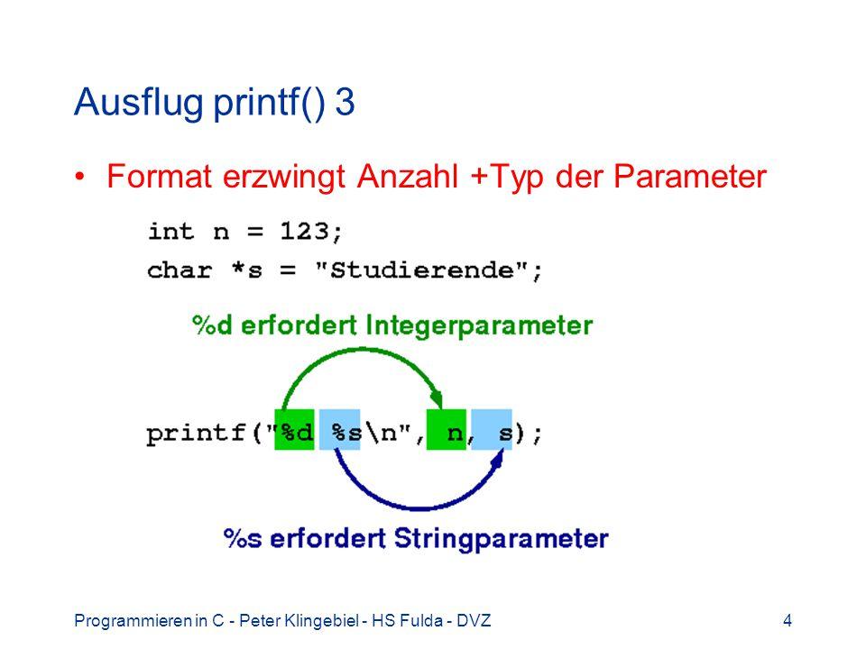Programmieren in C - Peter Klingebiel - HS Fulda - DVZ5 Ausflug printf() 4 Was passiert, wenn Typ des Platzhalters und Typ des Parameters nicht übereinstimmen.
