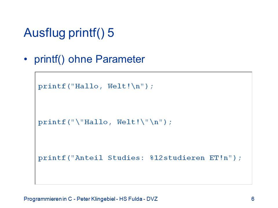 Programmieren in C - Peter Klingebiel - HS Fulda - DVZ7 7 Ausflug printf() 6 printf() mit Parametern