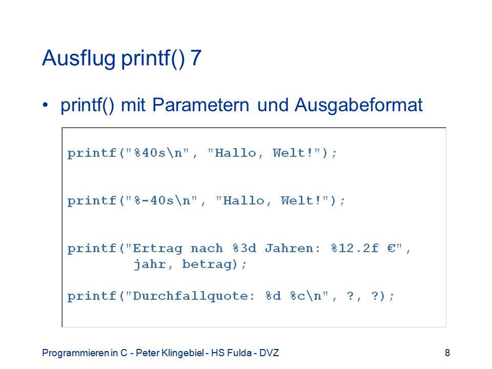Programmieren in C - Peter Klingebiel - HS Fulda - DVZ8 8 Ausflug printf() 7 printf() mit Parametern und Ausgabeformat
