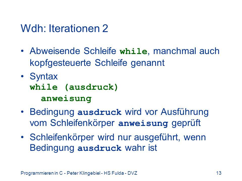 Programmieren in C - Peter Klingebiel - HS Fulda - DVZ13 Wdh: Iterationen 2 Abweisende Schleife while, manchmal auch kopfgesteuerte Schleife genannt S