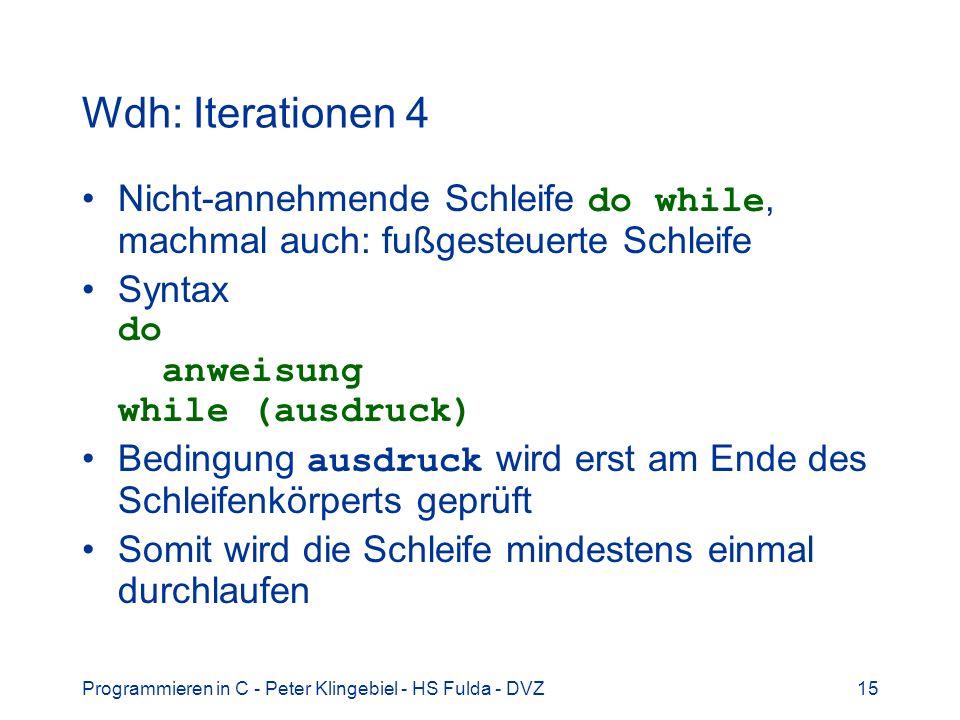 Programmieren in C - Peter Klingebiel - HS Fulda - DVZ15 Wdh: Iterationen 4 Nicht-annehmende Schleife do while, machmal auch: fußgesteuerte Schleife S