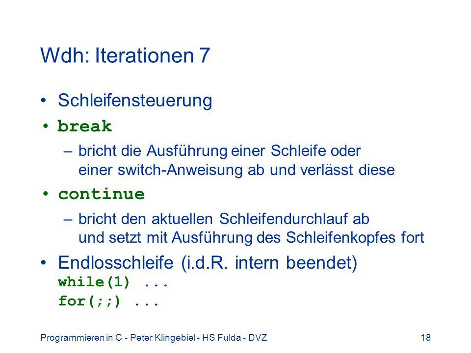 Programmieren in C - Peter Klingebiel - HS Fulda - DVZ18 Wdh: Iterationen 7 Schleifensteuerung break –bricht die Ausführung einer Schleife oder einer