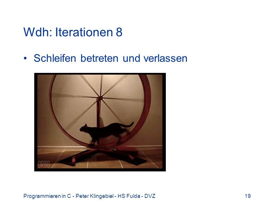 Programmieren in C - Peter Klingebiel - HS Fulda - DVZ19 Wdh: Iterationen 8 Schleifen betreten und verlassen
