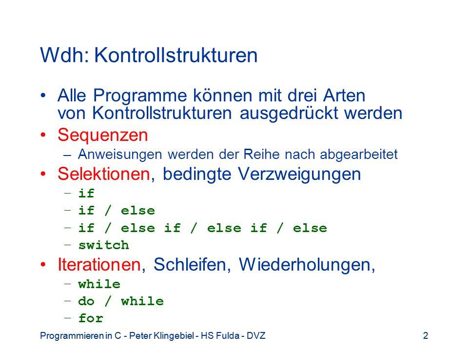 Programmieren in C - Peter Klingebiel - HS Fulda - DVZ2 2 Wdh: Kontrollstrukturen Alle Programme können mit drei Arten von Kontrollstrukturen ausgedrü