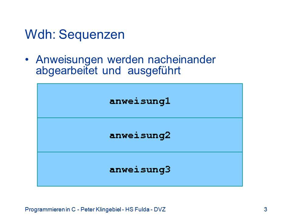 Programmieren in C - Peter Klingebiel - HS Fulda - DVZ3 3 Wdh: Sequenzen Anweisungen werden nacheinander abgearbeitet und ausgeführt