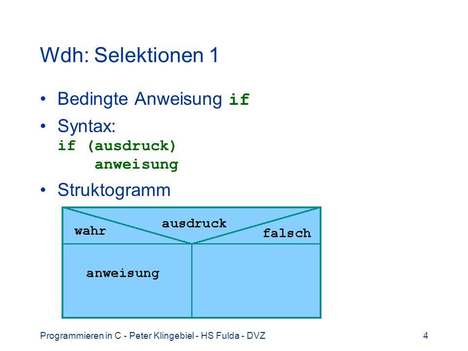 Programmieren in C - Peter Klingebiel - HS Fulda - DVZ4 Wdh: Selektionen 1 Bedingte Anweisung if Syntax: if (ausdruck) anweisung Struktogramm