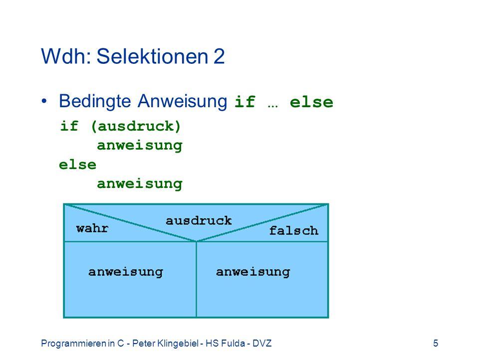 Programmieren in C - Peter Klingebiel - HS Fulda - DVZ5 Wdh: Selektionen 2 Bedingte Anweisung if … else if (ausdruck) anweisung else anweisung
