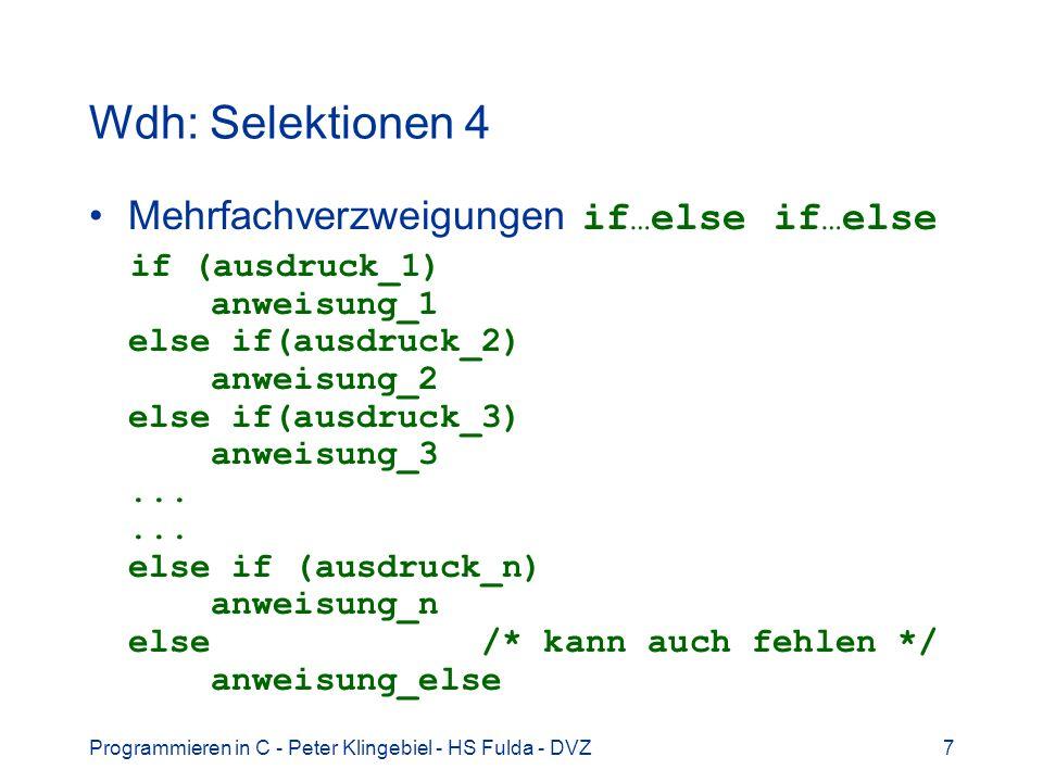 Programmieren in C - Peter Klingebiel - HS Fulda - DVZ7 Wdh: Selektionen 4 Mehrfachverzweigungen if … else if … else if (ausdruck_1) anweisung_1 else