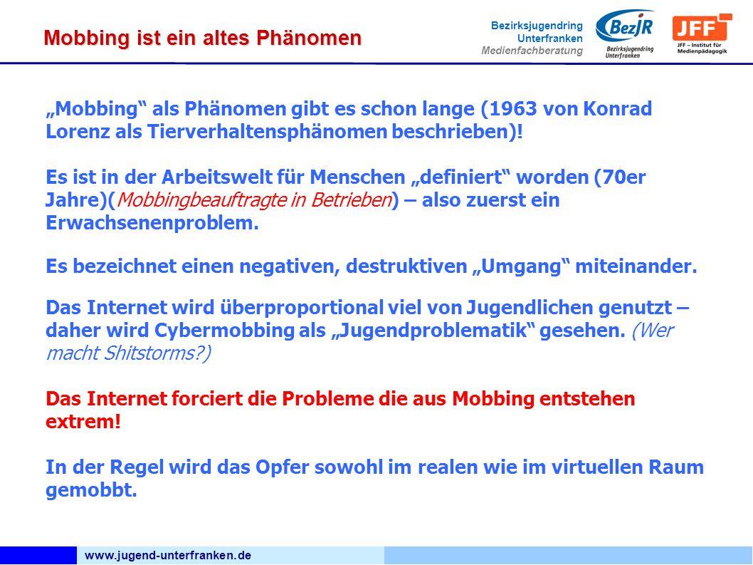 www.jugend-unterfranken.de Bezirksjugendring Unterfranken Medienfachberatung Mobbing ist ein altes Phänomen Mobbing als Phänomen gibt es schon lange (1963 von Konrad Lorenz als Tierverhaltensphänomen beschrieben).