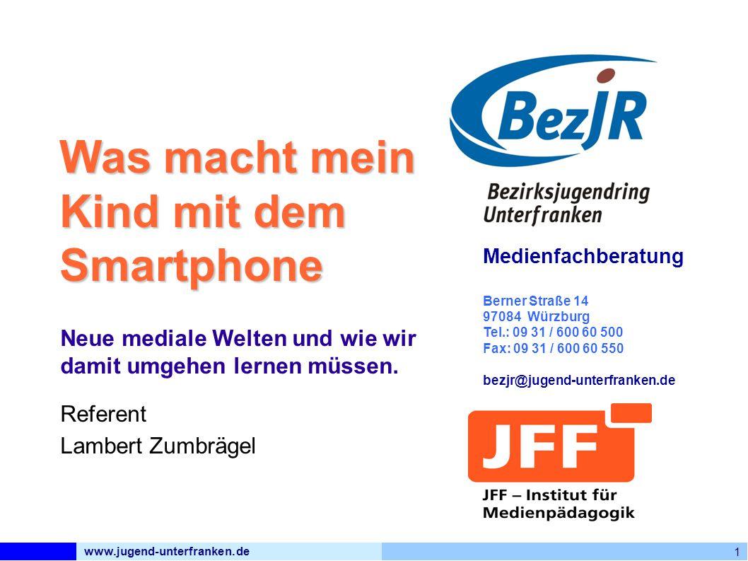 www.jugend-unterfranken.de 1 Medienfachberatung Berner Straße 14 97084 Würzburg Tel.: 09 31 / 600 60 500 Fax: 09 31 / 600 60 550 bezjr@jugend-unterfranken.de Was macht mein Kind mit dem Smartphone Neue mediale Welten und wie wir damit umgehen lernen müssen.
