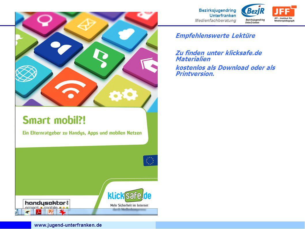 www.jugend-unterfranken.de Bezirksjugendring Unterfranken Medienfachberatung Empfehlenswerte Lektüre Zu finden unter klicksafe.de Materialien kostenlos als Download oder als Printversion.
