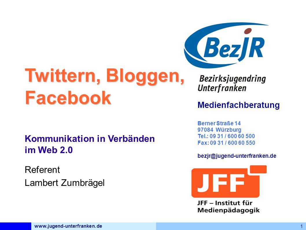 www.jugend-unterfranken.de 1 Medienfachberatung Berner Straße 14 97084 Würzburg Tel.: 09 31 / 600 60 500 Fax: 09 31 / 600 60 550 bezjr@jugend-unterfranken.de Twittern, Bloggen, Facebook Kommunikation in Verbänden im Web 2.0 Referent Lambert Zumbrägel