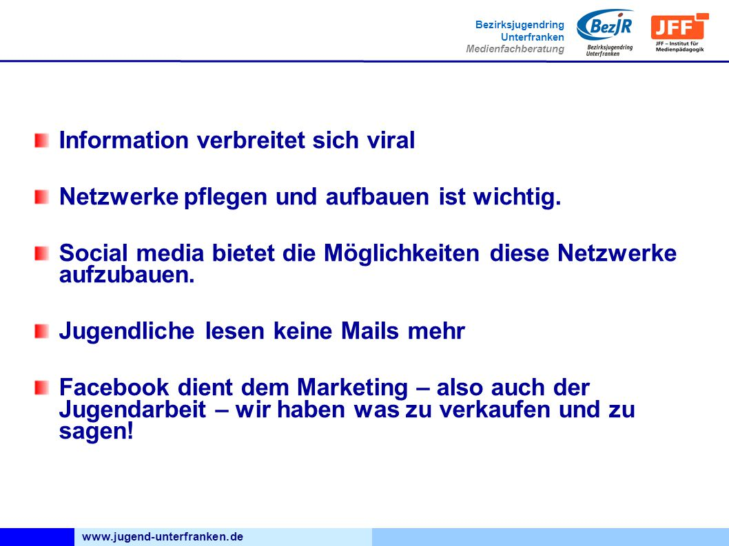 www.jugend-unterfranken.de Bezirksjugendring Unterfranken Medienfachberatung Information verbreitet sich viral Netzwerke pflegen und aufbauen ist wichtig.