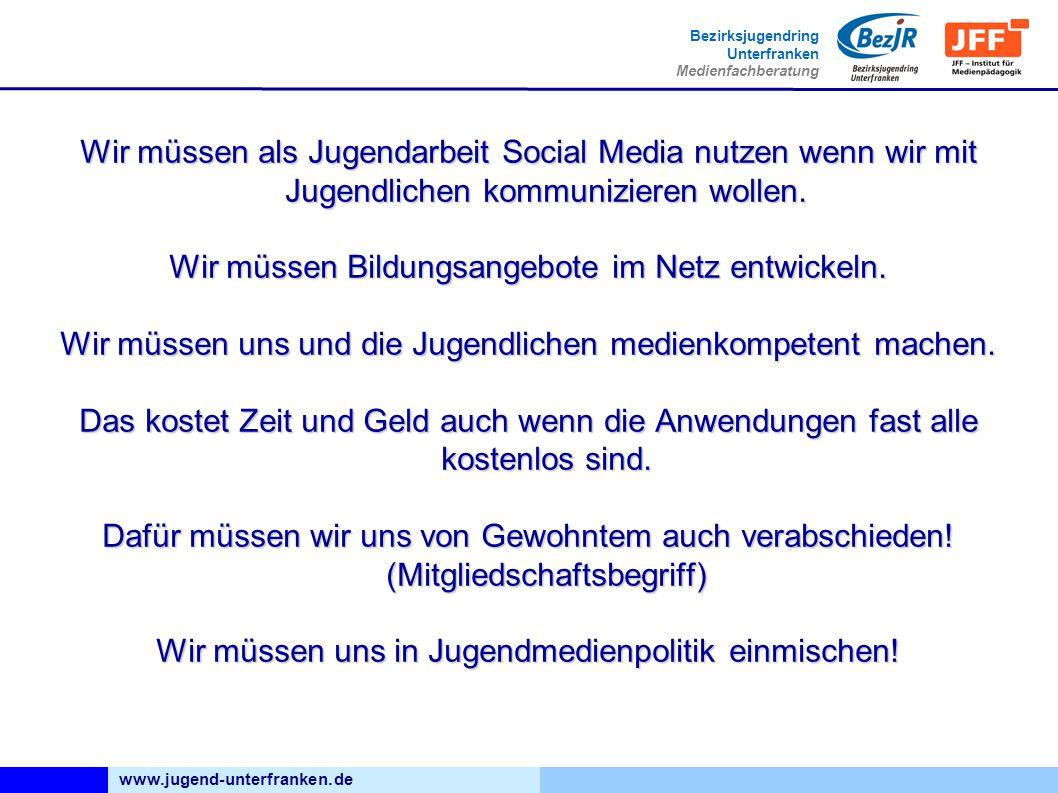 www.jugend-unterfranken.de Bezirksjugendring Unterfranken Medienfachberatung Wir müssen als Jugendarbeit Social Media nutzen wenn wir mit Jugendlichen kommunizieren wollen.