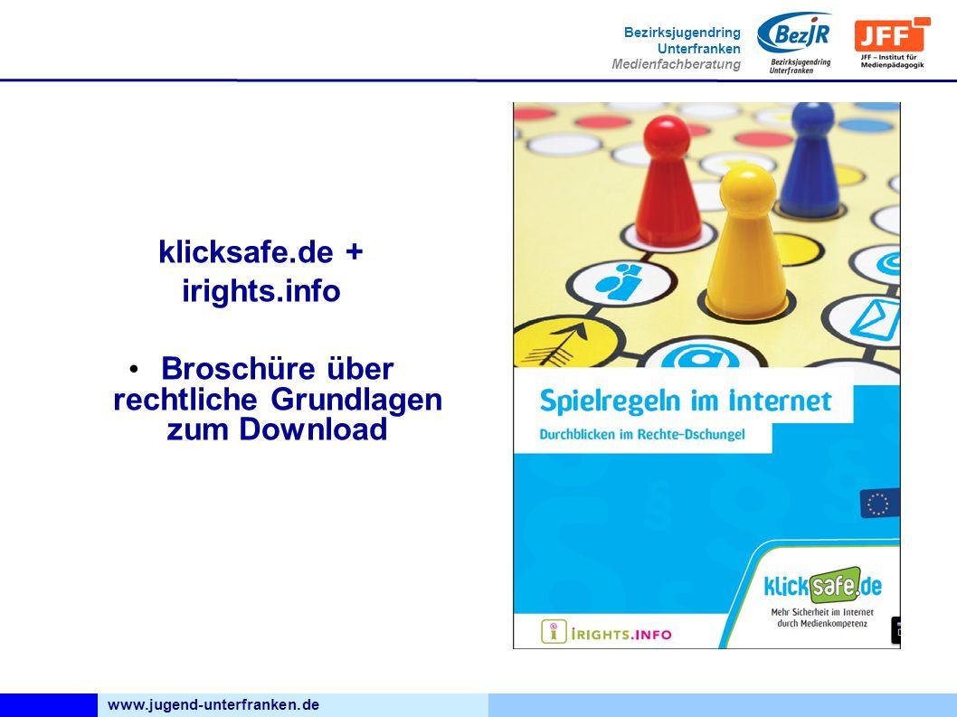 www.jugend-unterfranken.de Bezirksjugendring Unterfranken Medienfachberatung klicksafe.de + irights.info Broschüre über rechtliche Grundlagen zum Download