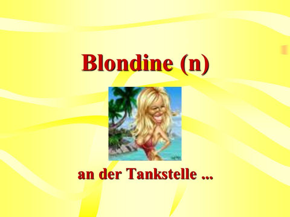 Blondine (n) an der Tankstelle...