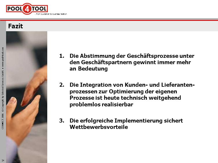 CON ECT 2006 © Copyright by Selected Services GmbH. www.pool4tool.com …from quotation to business relation 24 Fazit 1.Die Abstimmung der Geschäftsproz