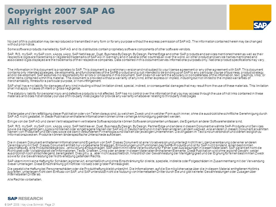 © SAP 2008 / Kay-Uwe Schmidt / Page 21 Copyright 2007 SAP AG All rights reserved No part of this publication may be reproduced or transmitted in any form or for any purpose without the express permission of SAP AG.