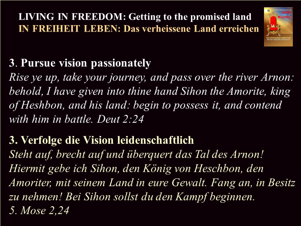 PR LIVING IN FREEDOM: Getting to the promised land IN FREIHEIT LEBEN: Das verheissene Land erreichen Copyright CIC 2009 3. Pursue vision passionately