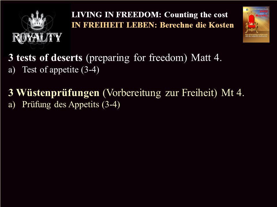 PR LIVING IN FREEDOM: Counting the cost IN FREIHEIT LEBEN: Berechne die Kosten Copyright CIC 2009 3 tests of deserts (preparing for freedom) Matt 4.