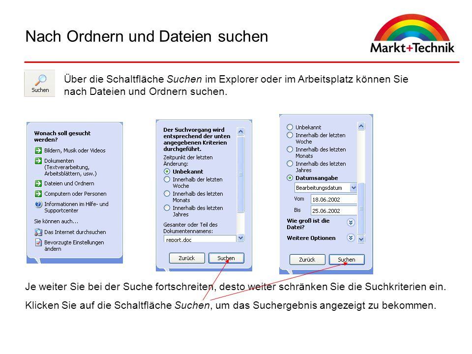 Nach Ordnern und Dateien suchen Über die Schaltfläche Suchen im Explorer oder im Arbeitsplatz können Sie nach Dateien und Ordnern suchen. Je weiter Si