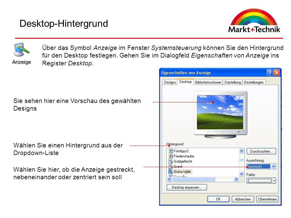 Desktop-Hintergrund Über das Symbol Anzeige im Fenster Systemsteuerung können Sie den Hintergrund für den Desktop festlegen. Gehen Sie im Dialogfeld E