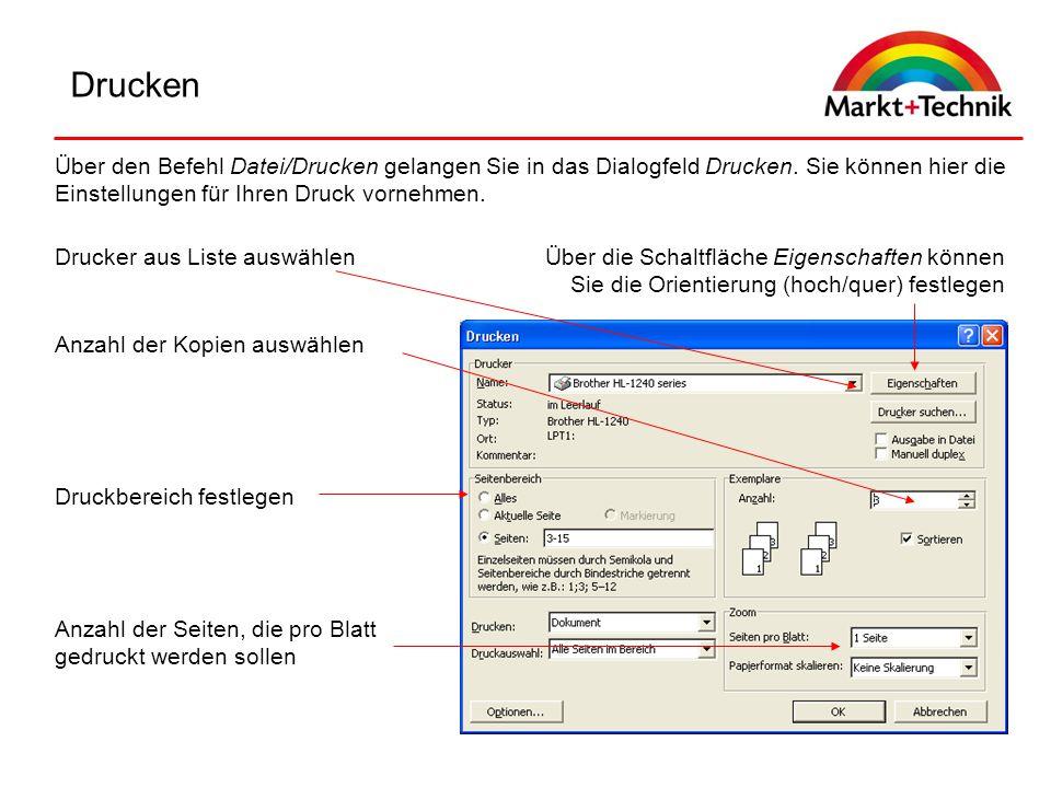 Drucken Über den Befehl Datei/Drucken gelangen Sie in das Dialogfeld Drucken. Sie können hier die Einstellungen für Ihren Druck vornehmen. Drucker aus