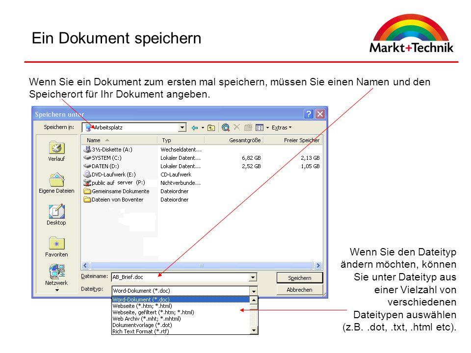 Ein Dokument speichern Wenn Sie ein Dokument zum ersten mal speichern, müssen Sie einen Namen und den Speicherort für Ihr Dokument angeben. Wenn Sie d