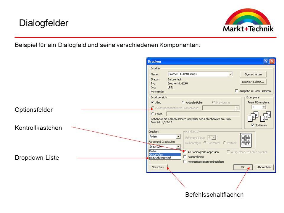 Dialogfelder Befehlsschaltflächen Beispiel für ein Dialogfeld und seine verschiedenen Komponenten: Dropdown-Liste Optionsfelder Kontrollkästchen