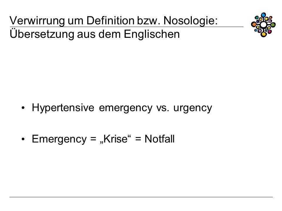 Verwirrung um Definition bzw. Nosologie: Übersetzung aus dem Englischen Hypertensive emergency vs. urgency Emergency = Krise = Notfall