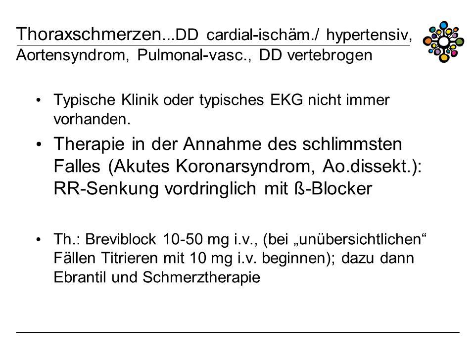 Thoraxschmerzen...DD cardial-ischäm./ hypertensiv, Aortensyndrom, Pulmonal-vasc., DD vertebrogen Typische Klinik oder typisches EKG nicht immer vorhan