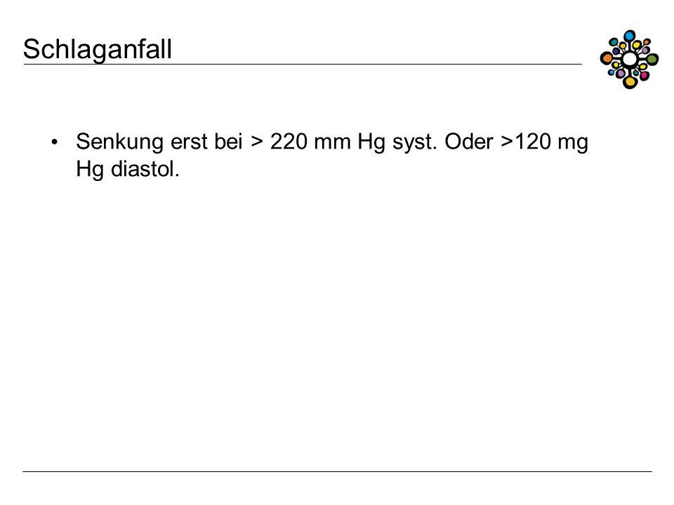 Schlaganfall Senkung erst bei > 220 mm Hg syst. Oder >120 mg Hg diastol.