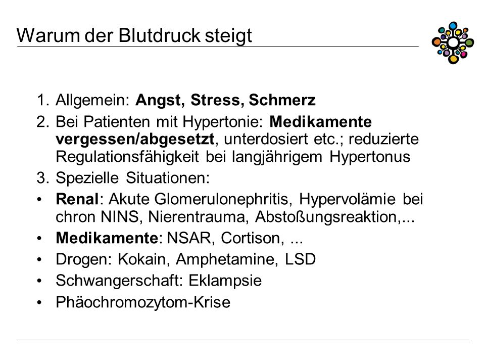 Warum der Blutdruck steigt 1.Allgemein: Angst, Stress, Schmerz 2.Bei Patienten mit Hypertonie: Medikamente vergessen/abgesetzt, unterdosiert etc.; red
